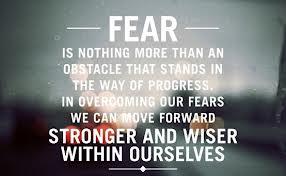 Move through fear